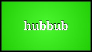 Hubbub Meaning
