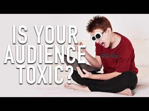 Is Your Audience Toxic?