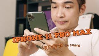 Đánh giá iPhone 11 Pro Max sau 3 tháng - thích cũng nhiều, mà ghét cũng nhiều!