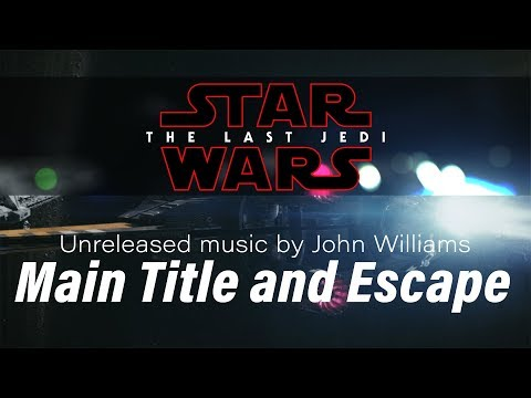 Main Title and Escape [Star Wars: The Last Jedi Unreleased Music] (Complete Soundtrack)