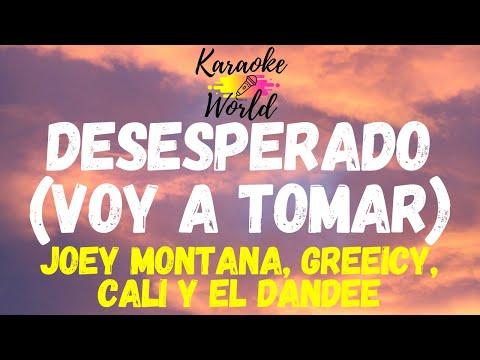 Desesperado (Voy A Tomar) – Joey Montana, Greeicy, Cali Y El Dandee (KARAOKE)