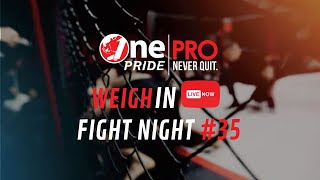 WEIGH IN ONE PRIDE PRO NEVER QUIT FIGHT NIGHT 35 #ONEPRIDEPRONEVERQUITFN35