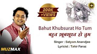 BAHUT KHUBSURAT HO TUM | SINGER- SATYAM ANANDJEE | TAHIR FARAZ (Lyricist)