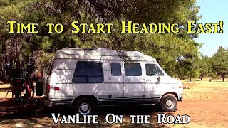 Time to Start Heading East! - VanLife o the Road