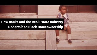 How Banks and the Real Estate Industry Undermined Black Homeownership
