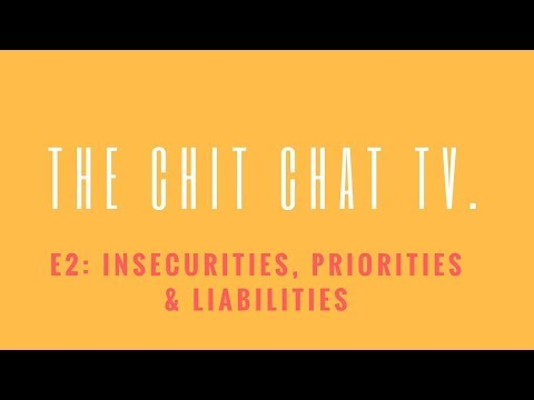 TheChitChatTV: E2 Insecurities, Priorities & Liabilities