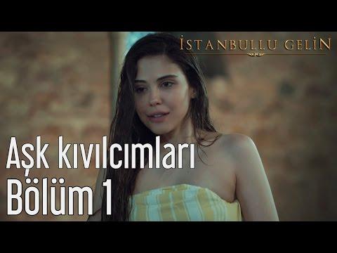 İstanbullu Gelin 1. Bölüm - Aşk Kıvılcımları