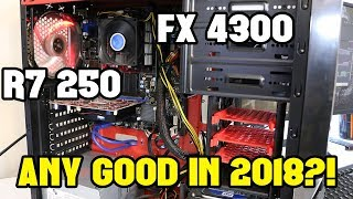 Outdated! The FX 4300 + R7 250 in 2018