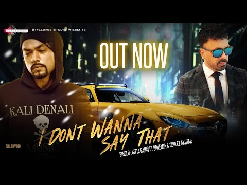 BOHEMIA FT Gitta Bains | Gurlez Akhtar | I Don't Wanna Say That