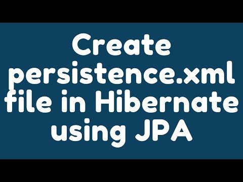 How to create persistence xml file in Hibernate using JPA ?.