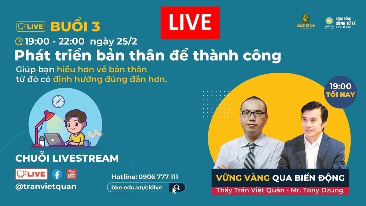"""🛑 [LIVESTREAM] Buổi 3: """"Phát triển bản thân để thành công"""" – Thầy Trần Việt Quân – Mr. Tony Dzung"""