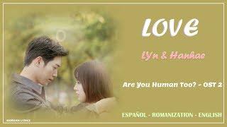 LYn & Hanhae – LOVE (Are You Human Too?) OST 2 | Lyrics: Español - Rom- English