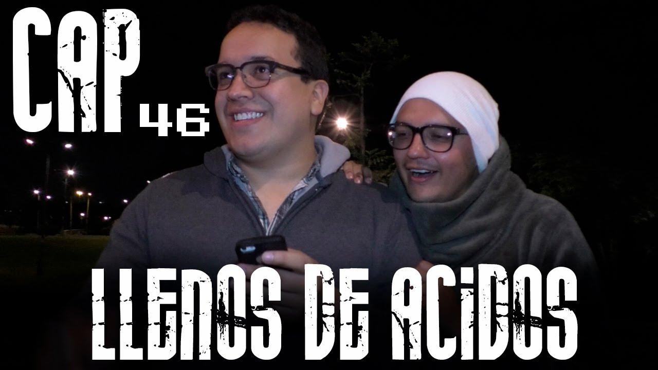 Con Ánimo de Ofender : Cap #46 - Llenos De Acidos