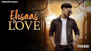 Ehsaas To Love (Teaser) | Abhay Gill | Latest Punjabi Songs 2021 |  MuSlate