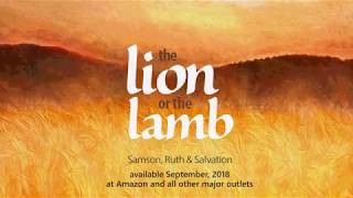 The Lion or the Lamb, Samson, Ruth and Salvation Novel Trailer