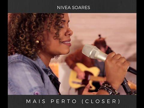 Mais Perto ( Closer) - Nivea Soares