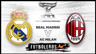Real Madrid vs AC Milan | Trofeo Santiago Bernabéu 2018 | Partido Completo