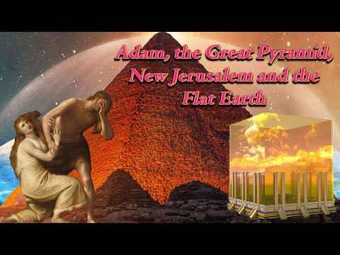 Adam, the Great Pyramid, New Jerusalem and the Flat Earth thumbnail