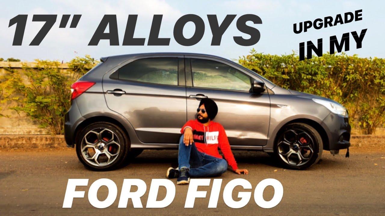 FORD FIGO 17 INCH ALLOY UPGRADE | INDIA'S FIRST