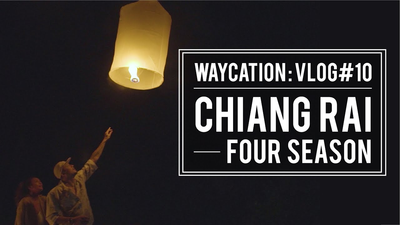 WAY'S WORLD (VLOG#10) CHIANG RAI, FOUR SEASON
