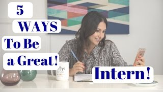 5 Ways to Be a Great Intern! | The Intern Queen