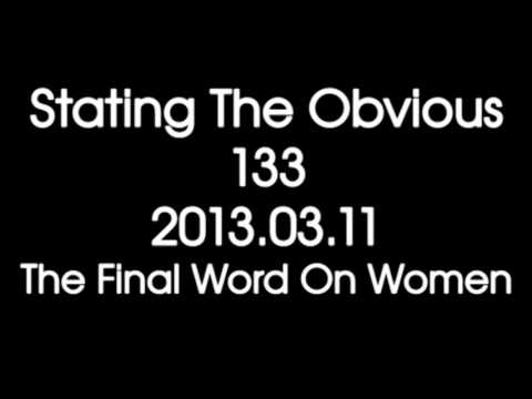 Stating The Obvious #133 -- The Final Word On Women from YouTube · Duration:  52 minutes 58 seconds