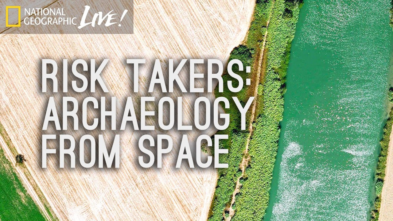 Risk Takers: Archaeology From Space | Nat Geo Live