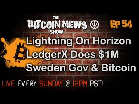 Bitcoin News #54 - Lightning on Horizon, LedgerX Does $1m In First Week, Sweden Gov Accepts Bitcoin