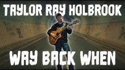 "Taylor Ray Holbrook - ""Way Back When"" OFFICIAL music video"