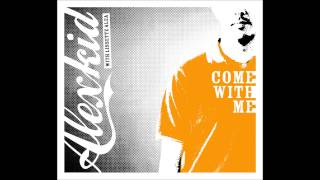 "Alexkid - ""Come With Me"" (Radio Edit) with Lissette Alea"