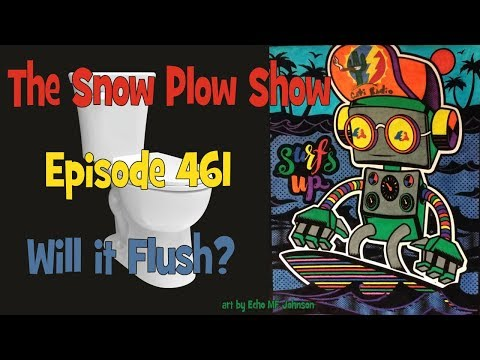 The Snow Plow Show Episode 461 - Will It Flush