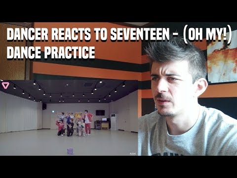 DANCER REACTS TO SEVENTEEN(세븐틴) - 어쩌나 (Oh My!) Dance Practice