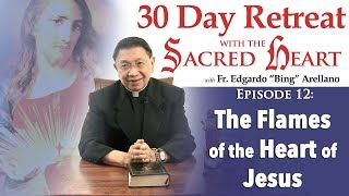 30 DAY RETREAT WITH THE SACRED HEART  EPISODE 12: The Flames of the Heart of Jesus