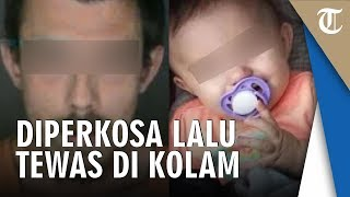 Bayi 8 Bulan diperkosa Ayahnya lalu Tewas Dibuang ke Kolam Pemakaman