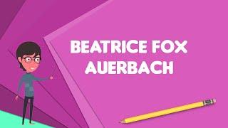 What is Beatrice Fox Auerbach?, Explain Beatrice Fox Auerbach, Define Beatrice Fox Auerbach