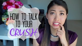 How to: Talk To Your Crush ♥ ♥