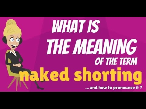 What is NAKED SHORTING? What does NAKED SHORTING mean? NAKED SHORTING meaning