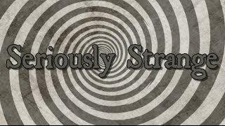 Seriously Strange Trailer