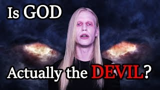 Is God Actually the Devil? - What Christians Don't Want You to Know