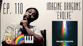 EPISODE 110: Imagine Dragons - Evolve ALBUM REACTION