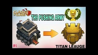 TH 9 PUSHING TO TITAN ARMY 2018 | TH 9 BEST FARMING ARMY UPDATED