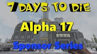 7 Days to Die Alpha 17 - Sponsor Series - Multiplayer Mayhem - Alpha 17.1