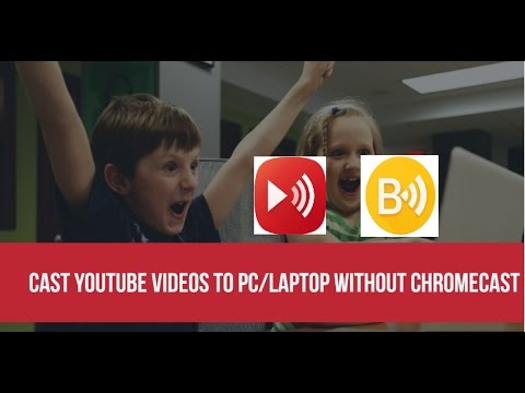 How To Cast YouTube Videos To PC and TV Without Chromecast Device