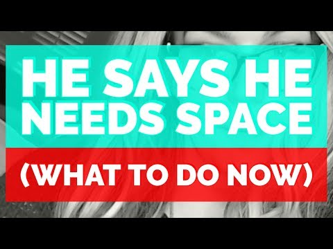 Here's Exactly What To Do When He Says He Needs Space