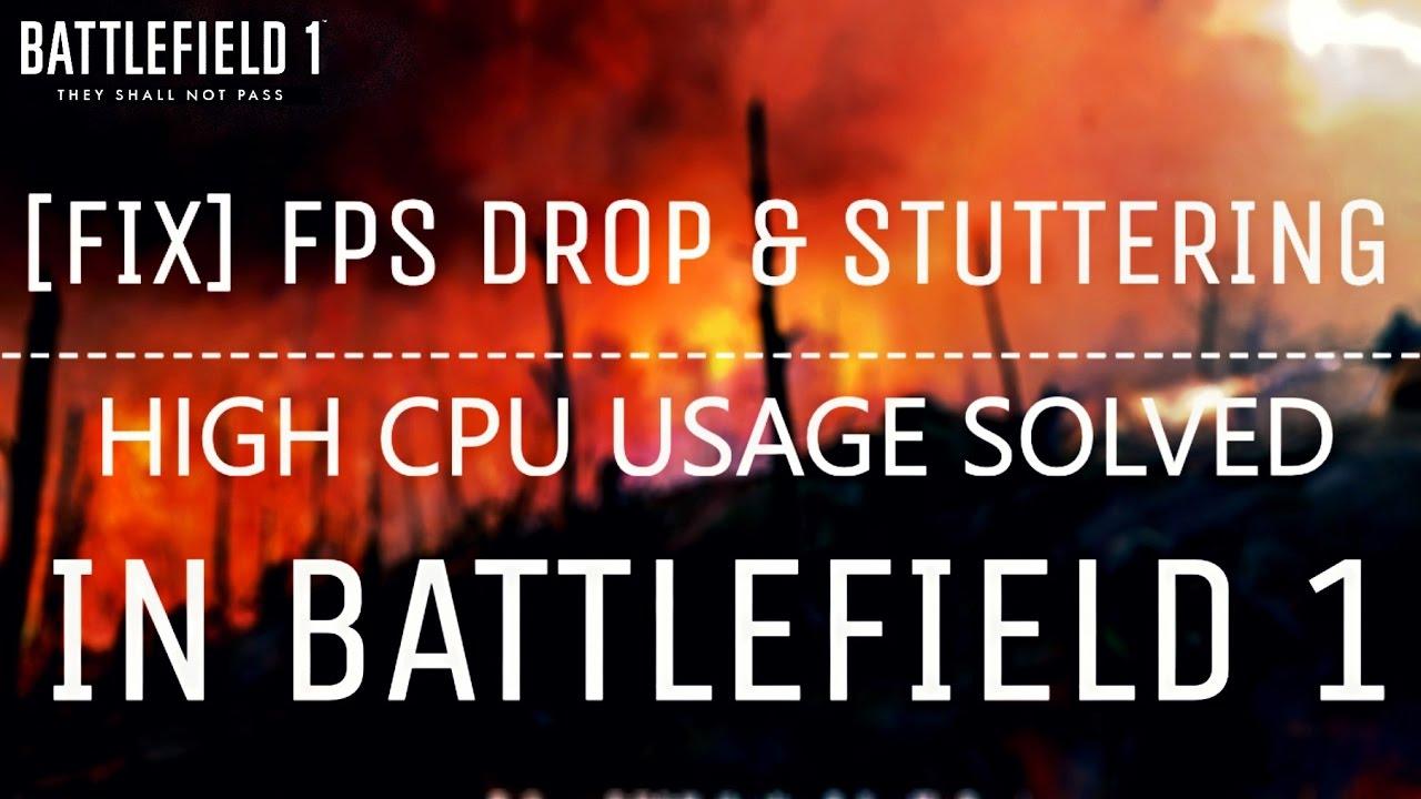 [Solved] FPS Drop & Stuttering in Battlefield 1, High CPU Usage Solved!