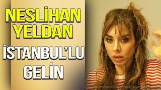 Neslihan Yeldan | İstanbullu gelin | Oyunculuk | Bölüm | Senem Teyze | HadiBeTv'de !