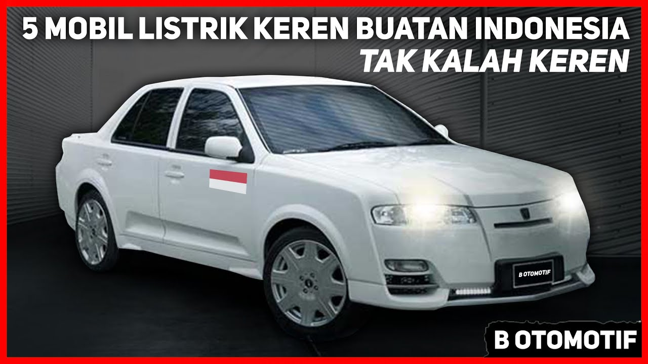 5 Mobil Listrik Keren Buatan Indonesia Yang Tak Kalah Menarik Dari Tesla Maupun Bmw Youtube
