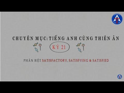 [TIẾNG ANH CÙNG THIÊN ÂN] - Kỳ 21: Phân Biệt Satisfied, Satisfying & Satisfactory Trong Tiếng Anh