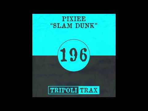 Pixiee - Slam Dunk (Original Mix) [Tripoli Trax]
