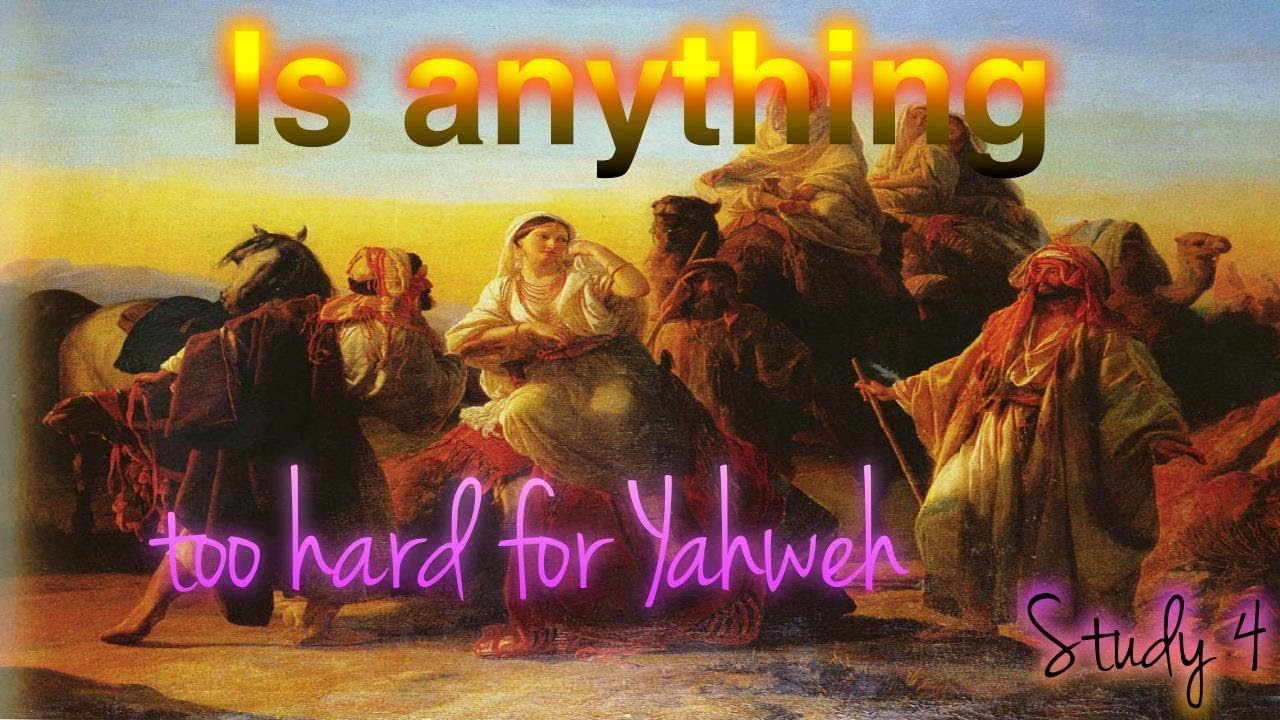 Study 4 Is anything too hard for Yahweh Trusting God in all circumstances  mp4